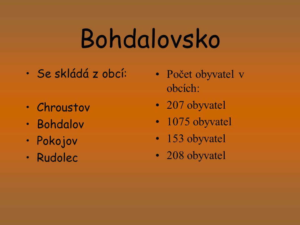 Bohdalovsko Se skládá z obcí: Chroustov Bohdalov Pokojov Rudolec