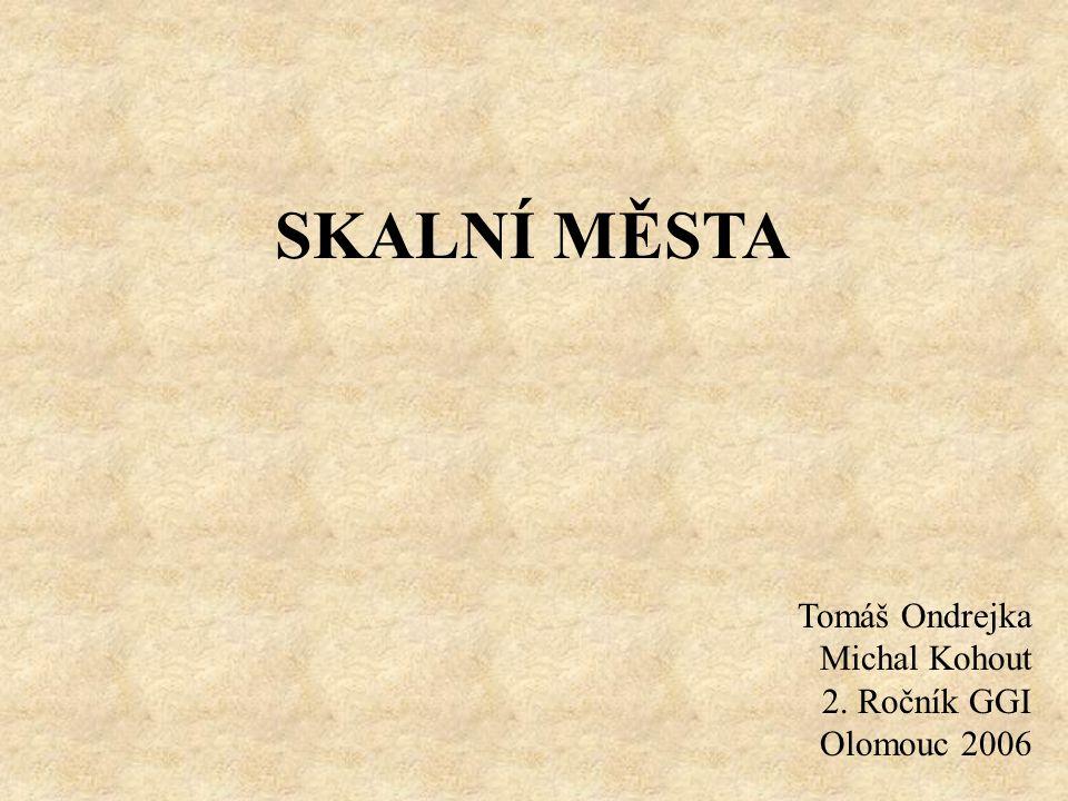 SKALNÍ MĚSTA Tomáš Ondrejka Michal Kohout 2. Ročník GGI Olomouc 2006
