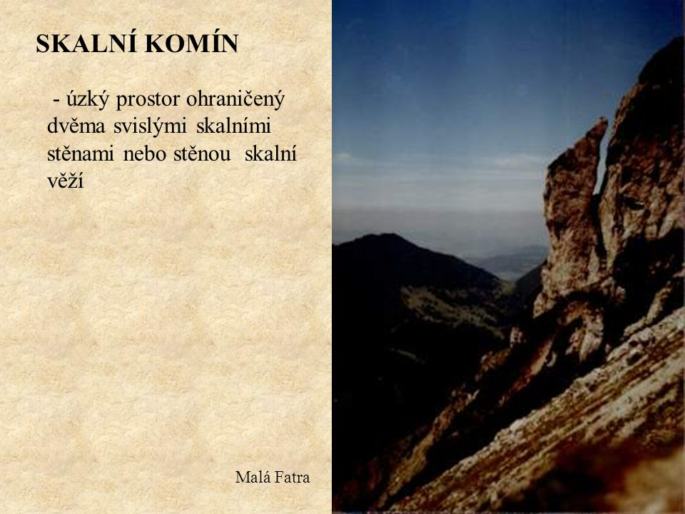SKALNÍ KOMÍN - úzký prostor ohraničený dvěma svislými skalními stěnami nebo stěnou skalní věží.