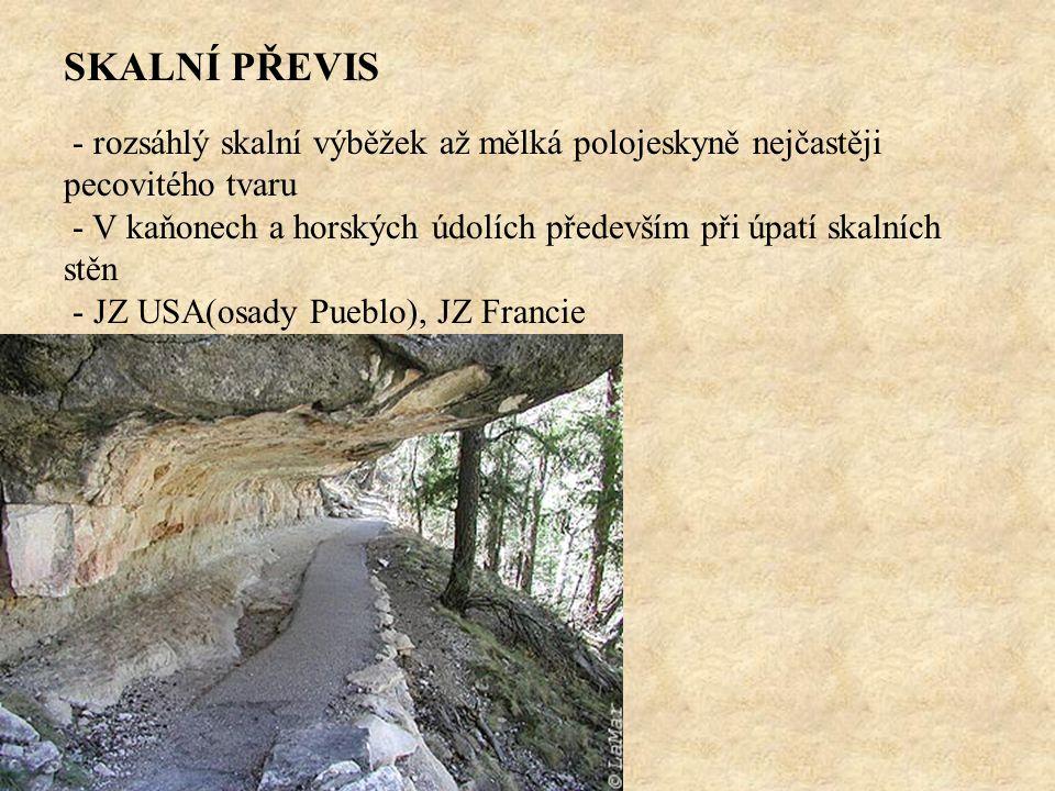 SKALNÍ PŘEVIS - rozsáhlý skalní výběžek až mělká polojeskyně nejčastěji pecovitého tvaru.