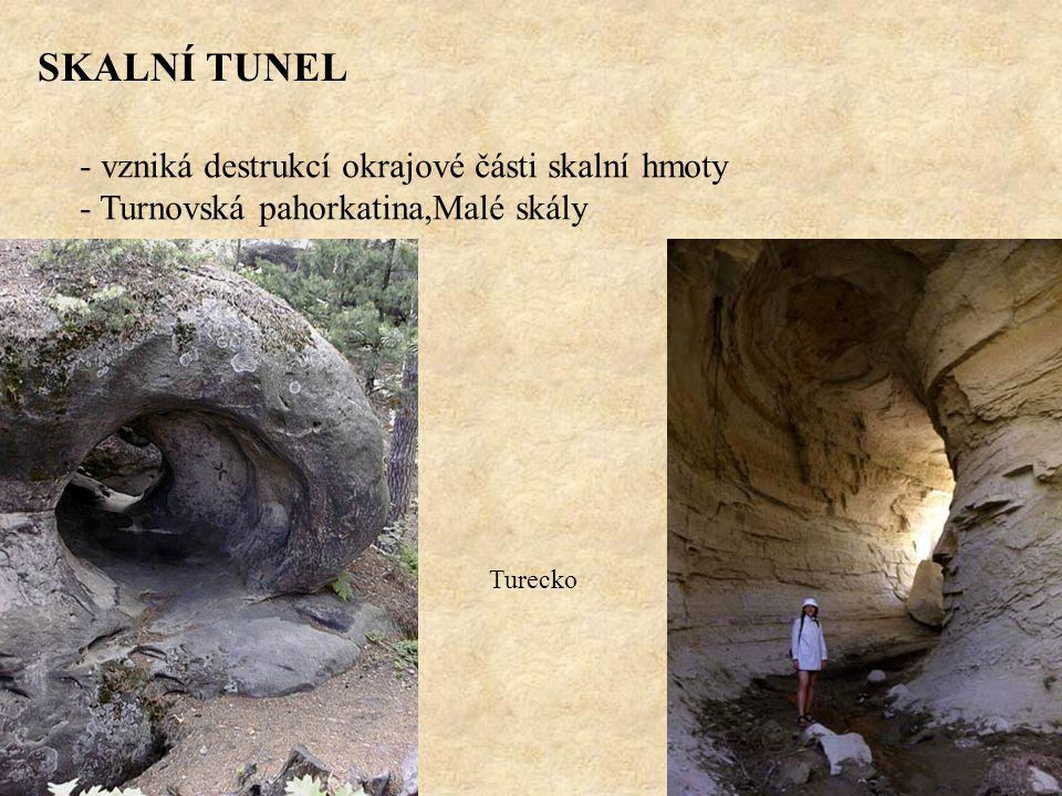 SKALNÍ TUNEL - vzniká destrukcí okrajové části skalní hmoty