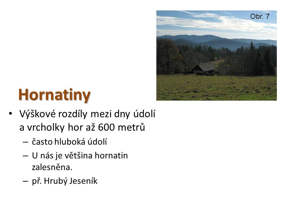 Hornatiny Výškové rozdíly mezi dny údolí a vrcholky hor až 600 metrů