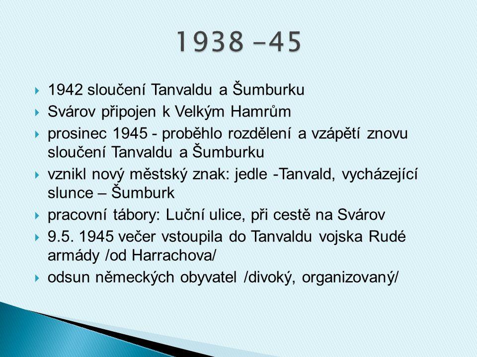 1938 -45 1942 sloučení Tanvaldu a Šumburku