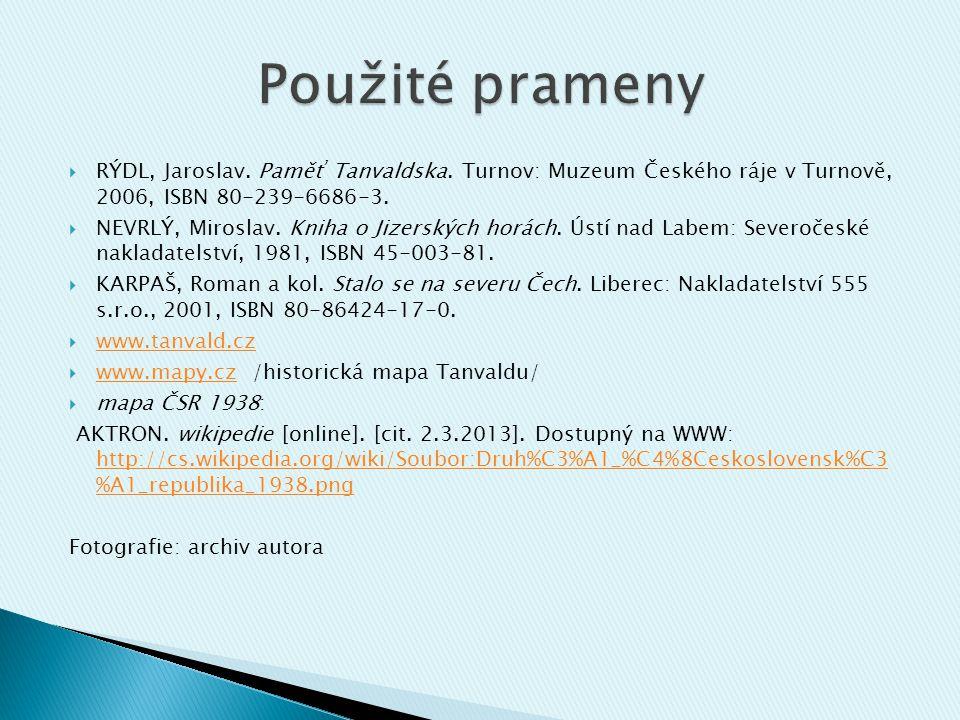 Použité prameny RÝDL, Jaroslav. Paměť Tanvaldska. Turnov: Muzeum Českého ráje v Turnově, 2006, ISBN 80-239-6686-3.