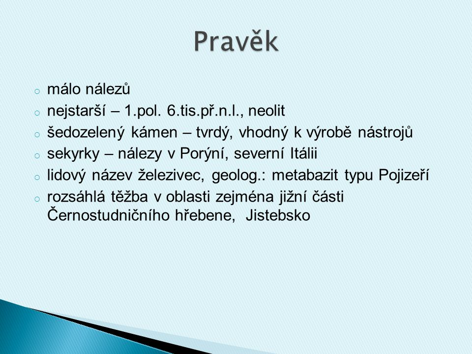 Pravěk málo nálezů nejstarší – 1.pol. 6.tis.př.n.l., neolit