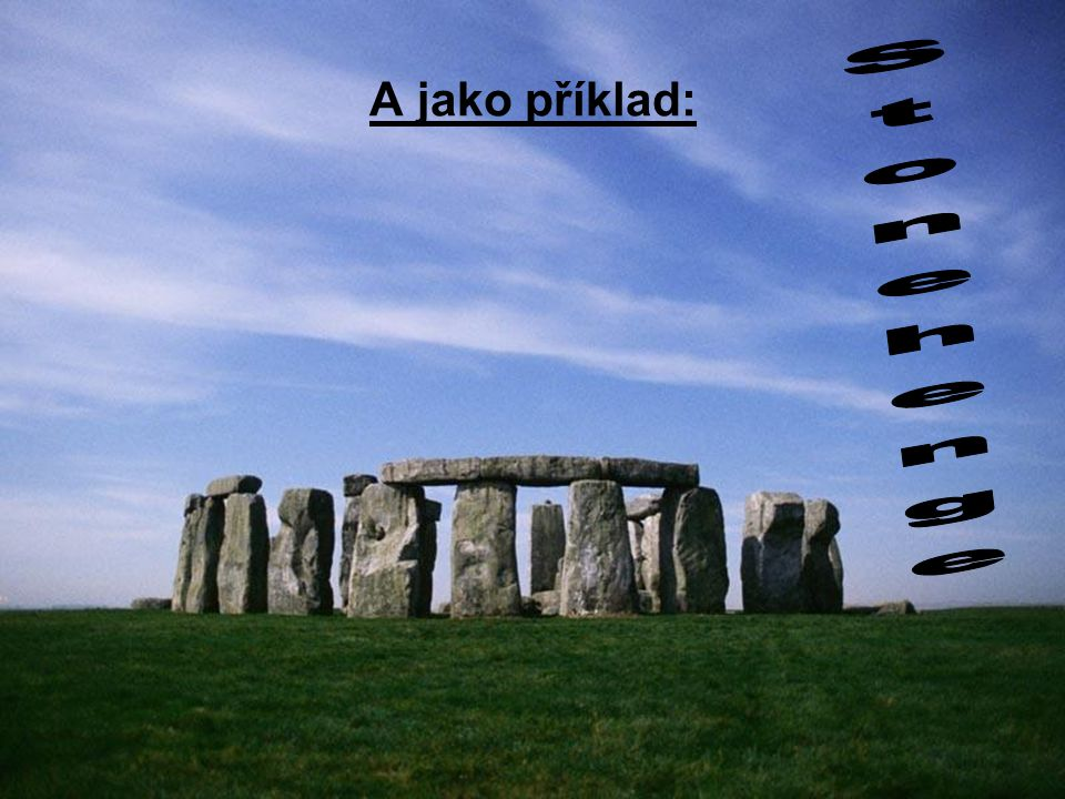 A jako příklad: Stonehenge