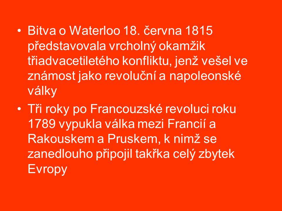 Bitva o Waterloo 18. června 1815 představovala vrcholný okamžik třiadvacetiletého konfliktu, jenž vešel ve známost jako revoluční a napoleonské války