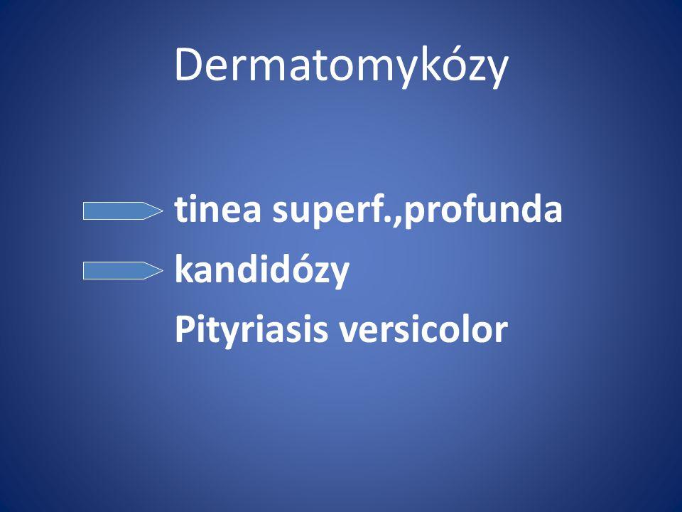 Dermatomykózy tinea superf.,profunda kandidózy Pityriasis versicolor