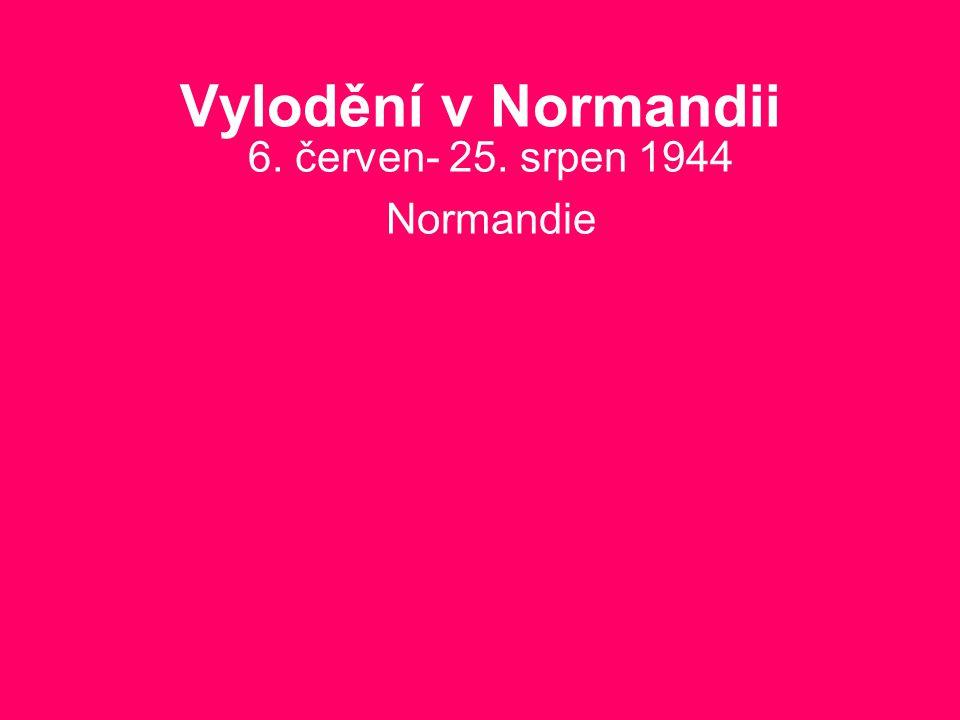 6. červen- 25. srpen 1944 Normandie