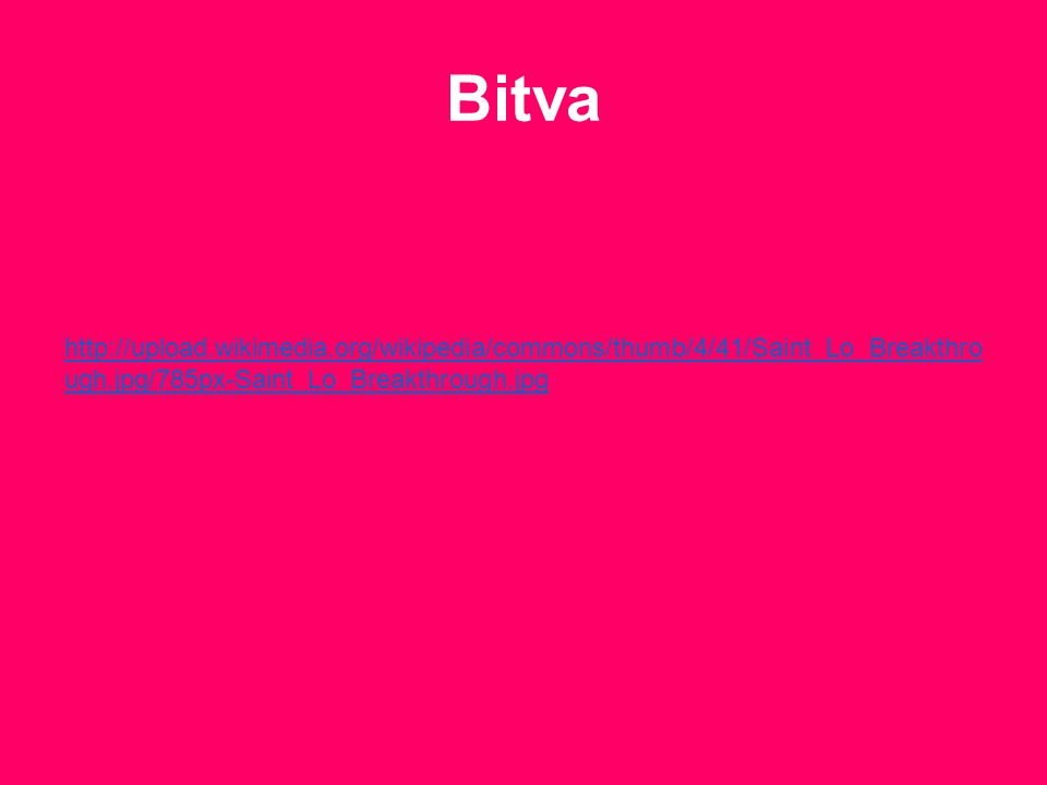 Bitva http://upload.wikimedia.org/wikipedia/commons/thumb/4/41/Saint_Lo_Breakthrough.jpg/785px-Saint_Lo_Breakthrough.jpg.