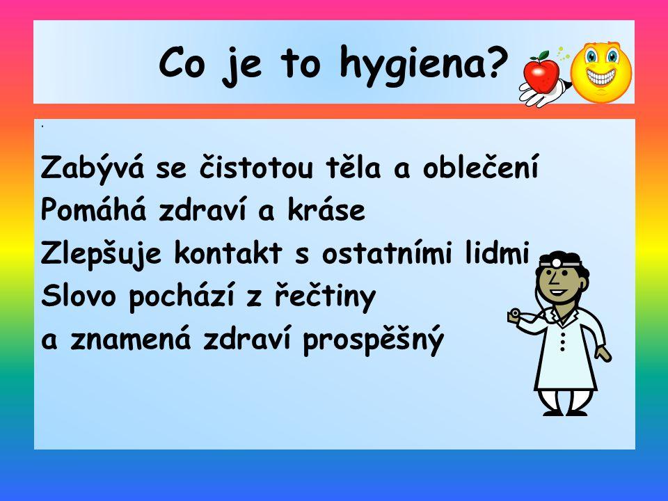 Co je to hygiena Zabývá se čistotou těla a oblečení