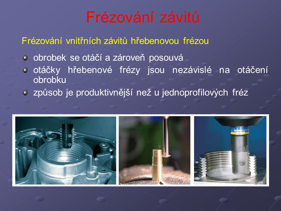 Frézování závitů Frézování vnitřních závitů hřebenovou frézou