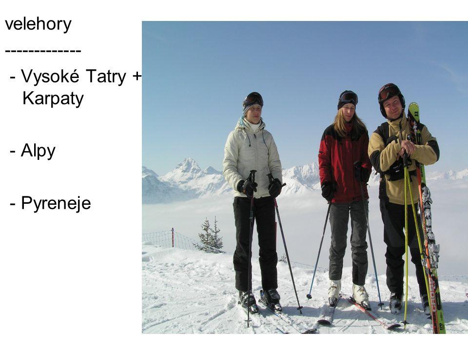 velehory ------------- - Vysoké Tatry + Karpaty - Alpy - Pyreneje