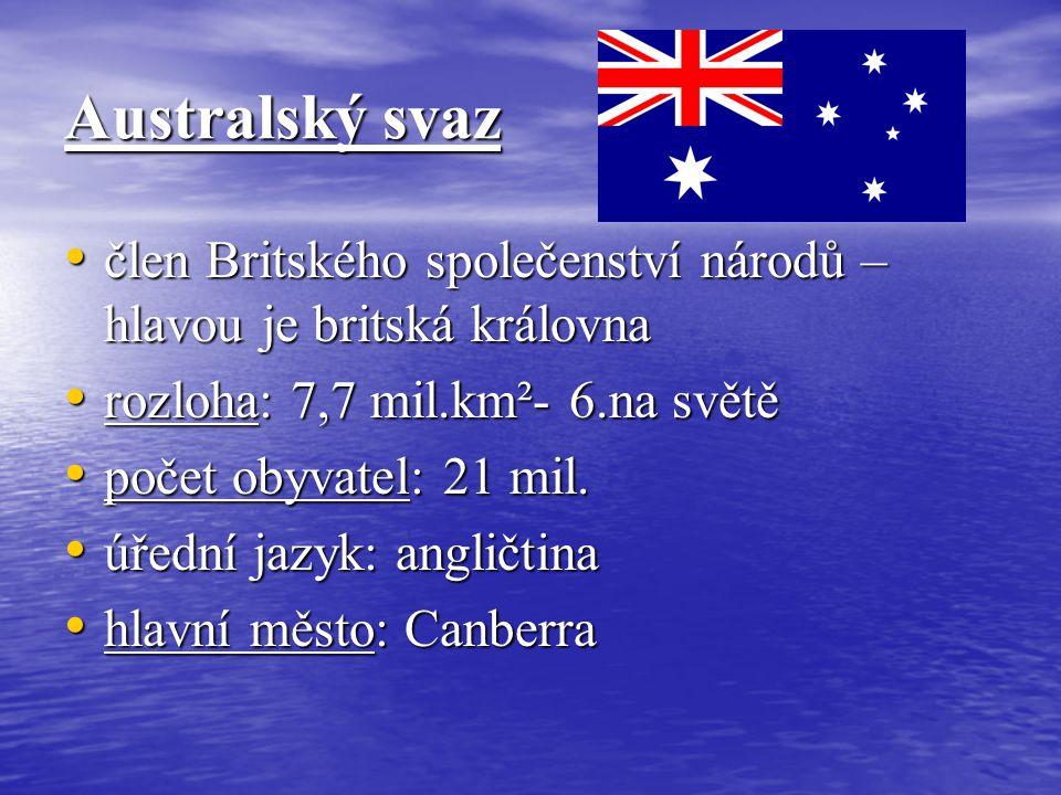 Australský svaz člen Britského společenství národů – hlavou je britská královna. rozloha: 7,7 mil.km²- 6.na světě.