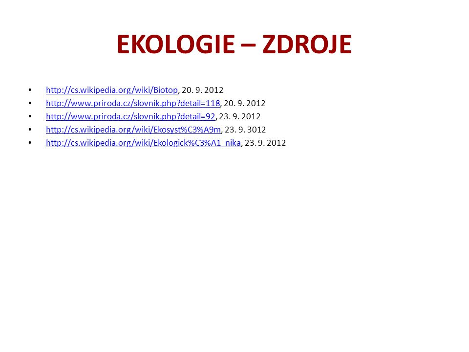 EKOLOGIE – ZDROJE http://cs.wikipedia.org/wiki/Biotop, 20. 9. 2012