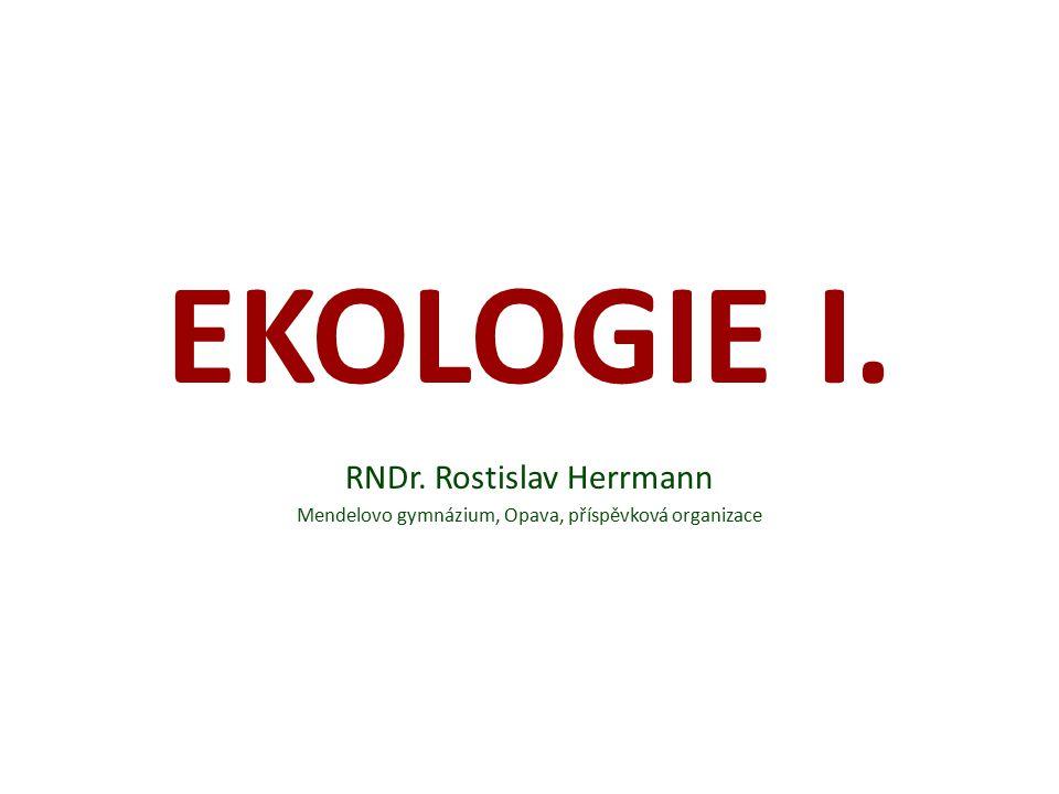 EKOLOGIE I. RNDr. Rostislav Herrmann