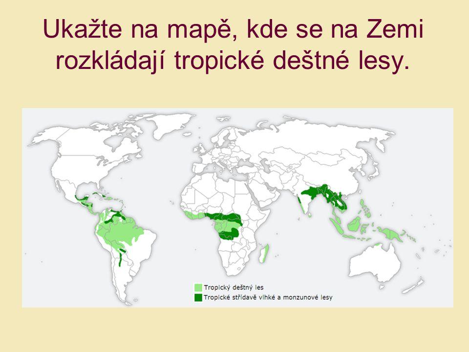 Ukažte na mapě, kde se na Zemi rozkládají tropické deštné lesy.