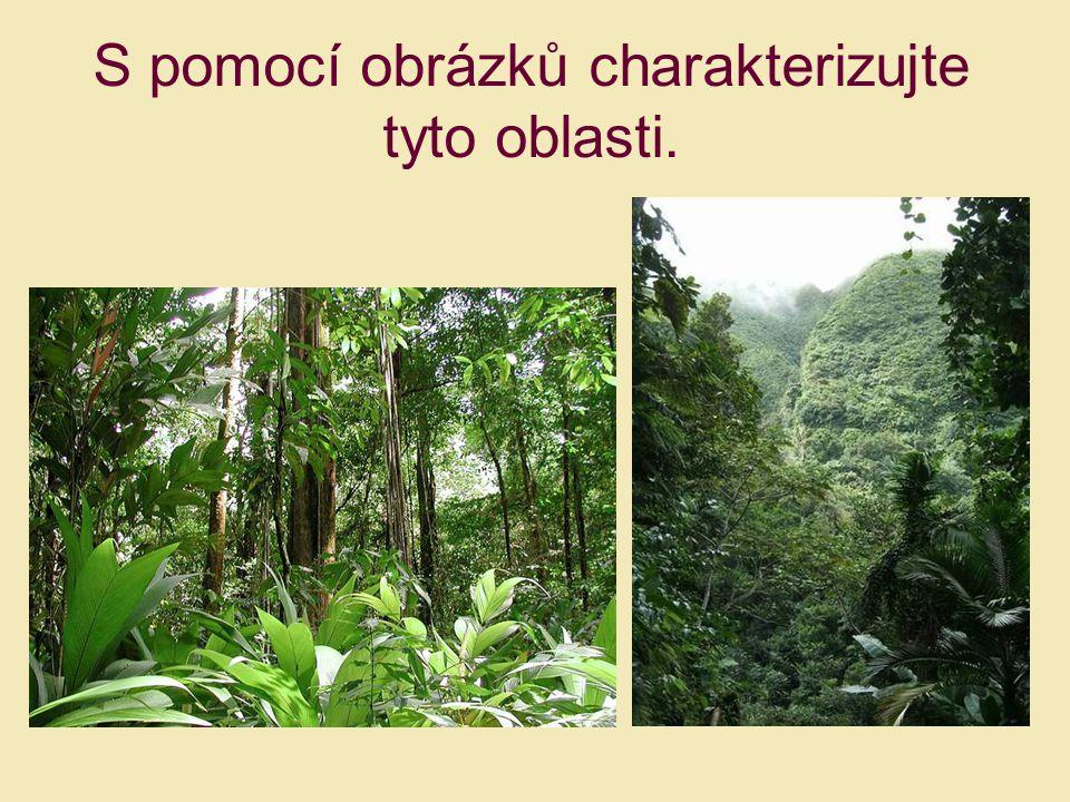 S pomocí obrázků charakterizujte tyto oblasti.