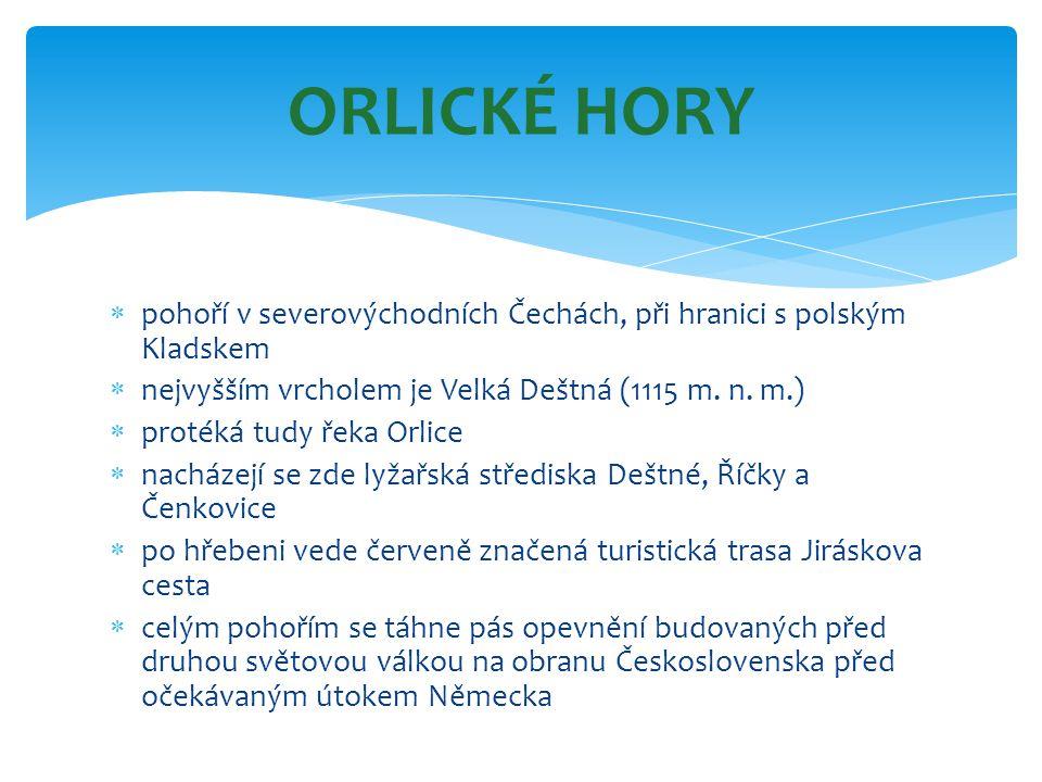 ORLICKÉ HORY pohoří v severovýchodních Čechách, při hranici s polským Kladskem. nejvyšším vrcholem je Velká Deštná (1115 m. n. m.)