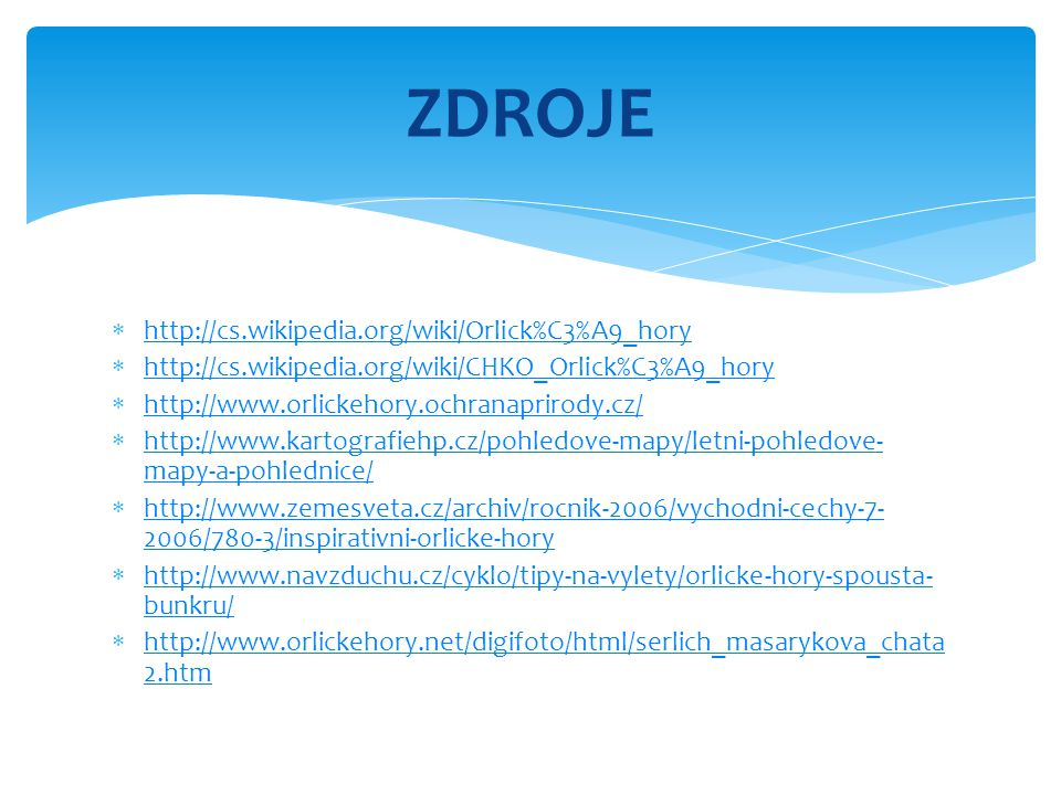 ZDROJE http://cs.wikipedia.org/wiki/Orlick%C3%A9_hory