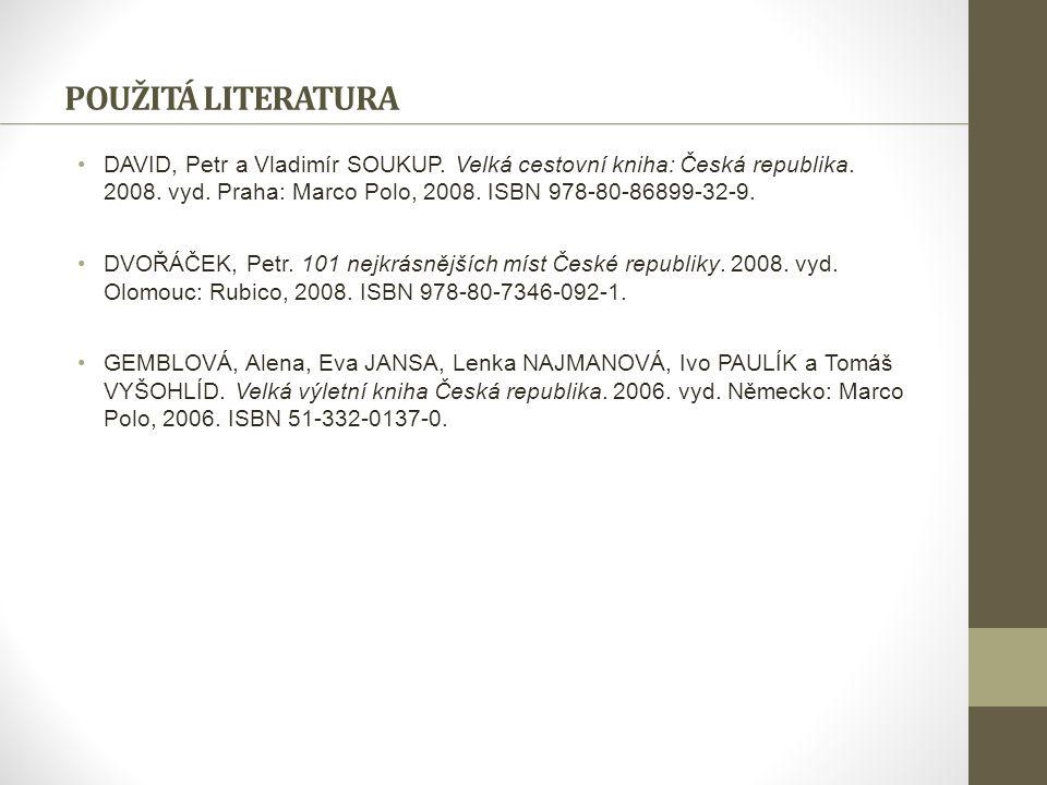 POUŽITÁ LITERATURA DAVID, Petr a Vladimír SOUKUP. Velká cestovní kniha: Česká republika. 2008. vyd. Praha: Marco Polo, 2008. ISBN 978-80-86899-32-9.