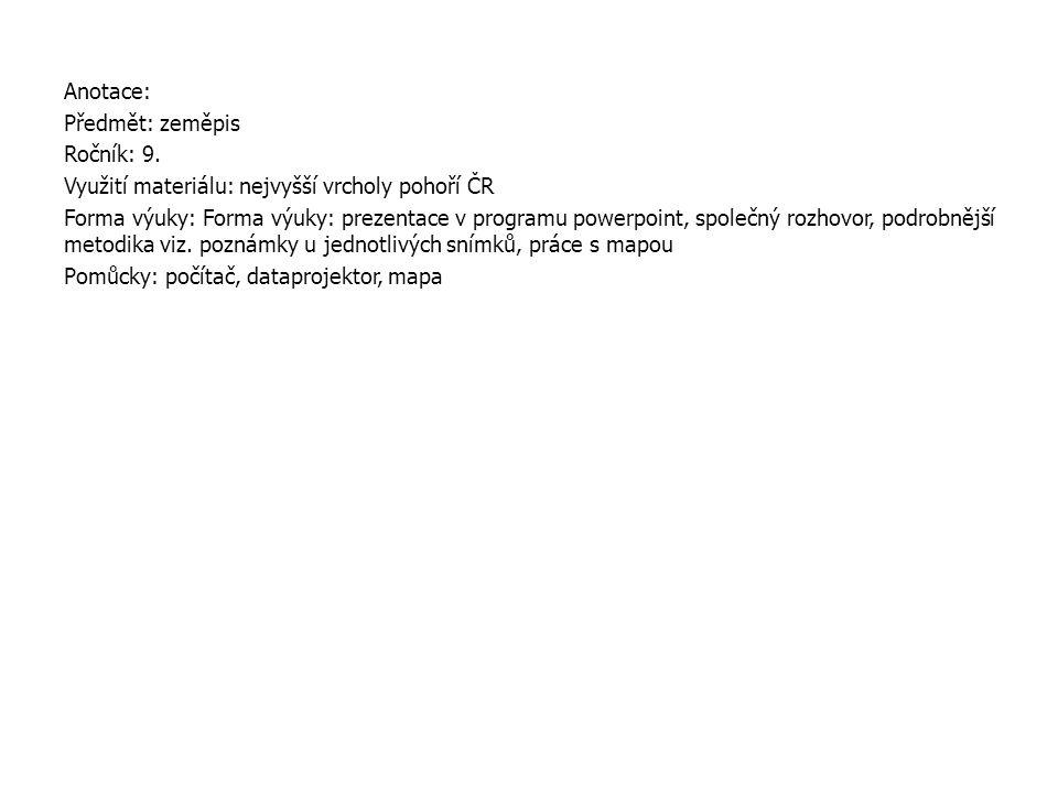Anotace: Předmět: zeměpis. Ročník: 9. Využití materiálu: nejvyšší vrcholy pohoří ČR.