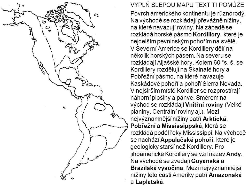 VYPLŇ SLEPOU MAPU TEXT TI POMŮŽE Povrch amerického kontinentu je různorodý.