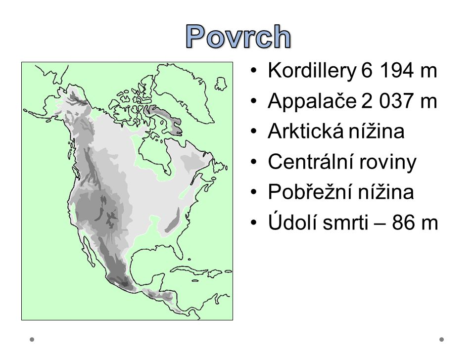 Povrch Kordillery 6 194 m Appalače 2 037 m Arktická nížina