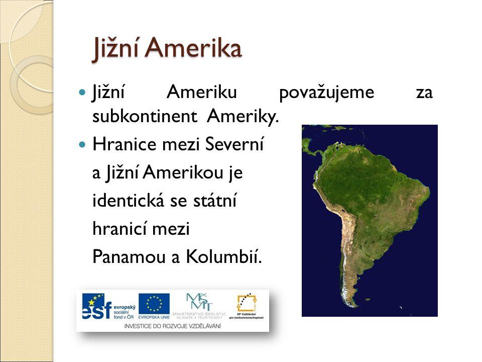 Jižní Amerika Jižní Ameriku považujeme za subkontinent Ameriky.