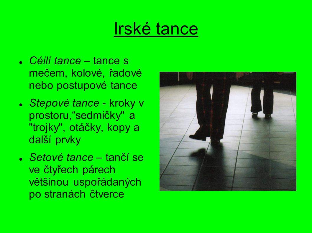 Irské tance Céilí tance – tance s mečem, kolové, řadové nebo postupové tance.