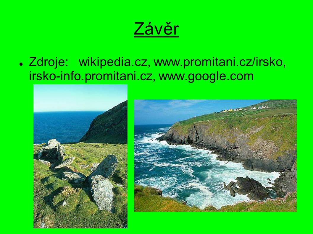 Závěr Zdroje: wikipedia.cz, www.promitani.cz/irsko, irsko-info.promitani.cz, www.google.com