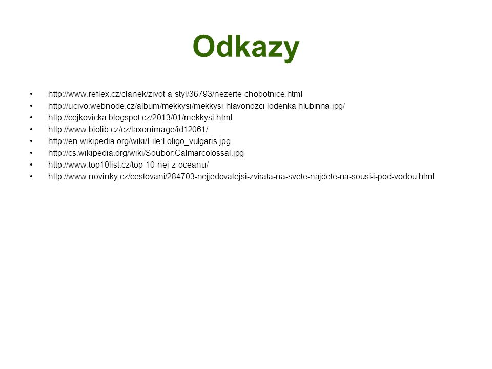 Odkazy http://www.reflex.cz/clanek/zivot-a-styl/36793/nezerte-chobotnice.html.
