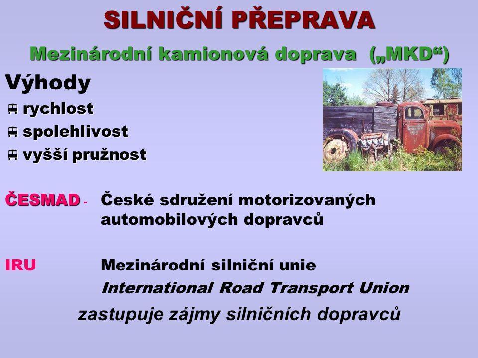 """SILNIČNÍ PŘEPRAVA Výhody Mezinárodní kamionová doprava (""""MKD )"""