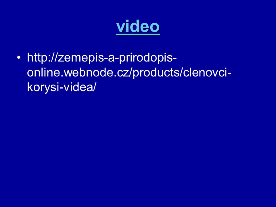 video http://zemepis-a-prirodopis-online.webnode.cz/products/clenovci-korysi-videa/