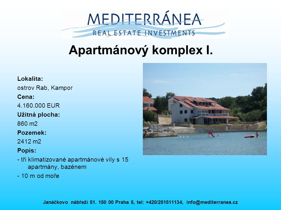 Apartmánový komplex I. Lokalita: ostrov Rab, Kampor Cena: