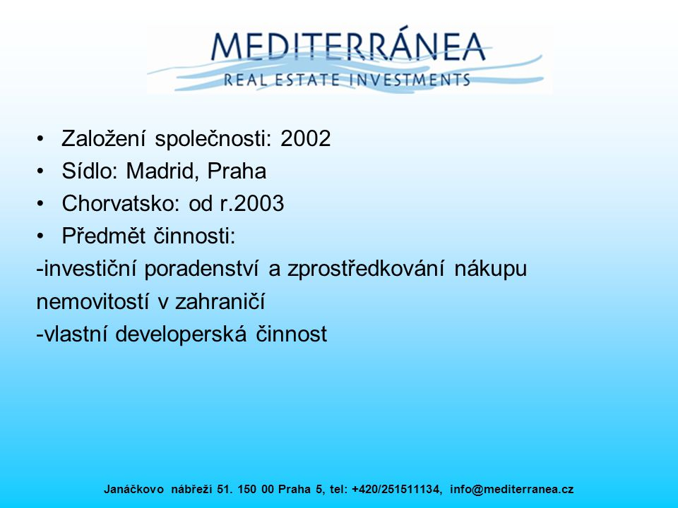 Založení společnosti: 2002 Sídlo: Madrid, Praha Chorvatsko: od r.2003
