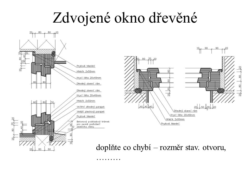 Zdvojené okno dřevěné doplňte co chybí – rozměr stav. otvoru, ………