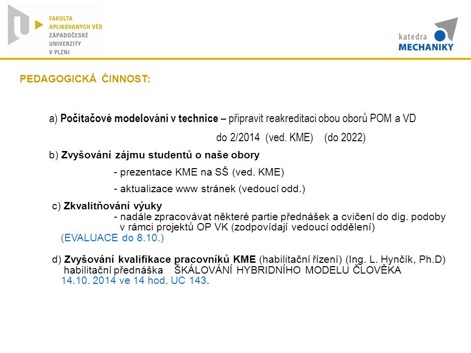 do 2/2014 (ved. KME) (do 2022) PEDAGOGICKÁ ČINNOST: