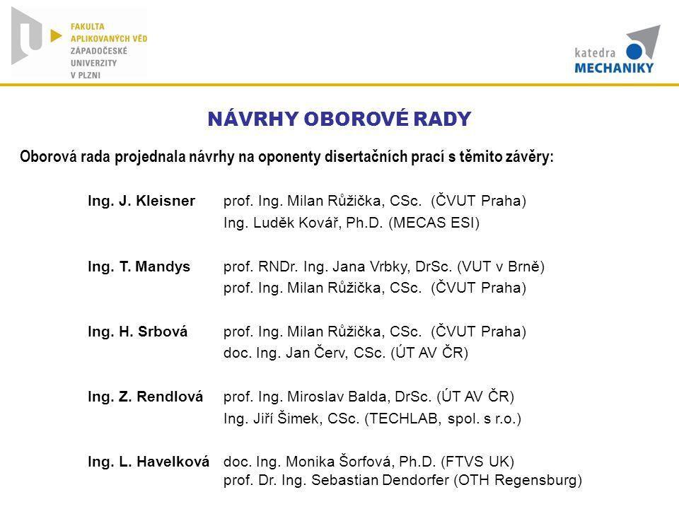 NÁVRHY OBOROVÉ RADY Oborová rada projednala návrhy na oponenty disertačních prací s těmito závěry: