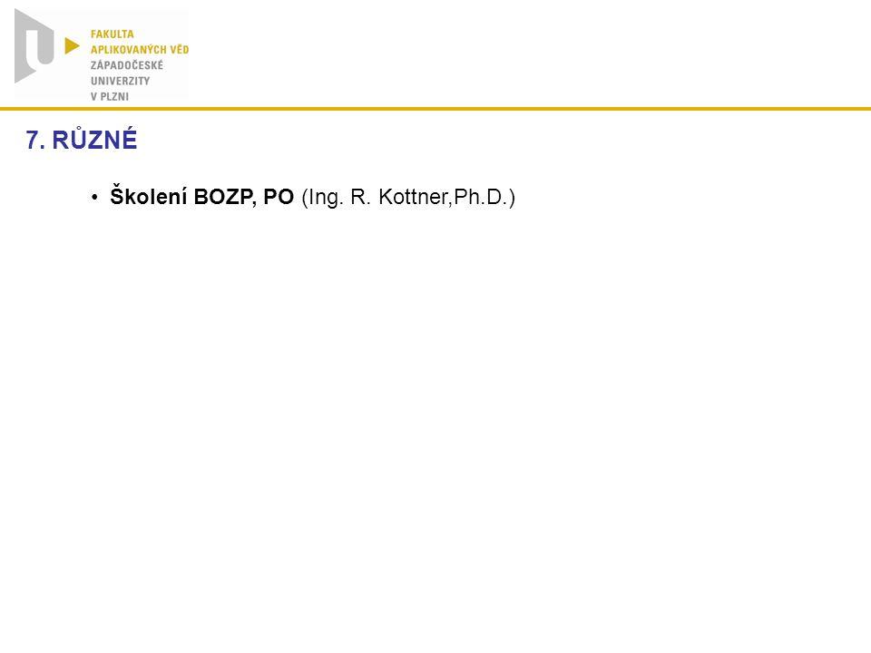 7. RŮZNÉ Školení BOZP, PO (Ing. R. Kottner,Ph.D.)