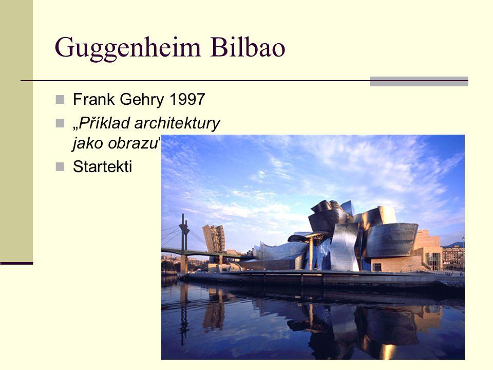 """Guggenheim Bilbao Frank Gehry 1997 """"Příklad architektury jako obrazu"""