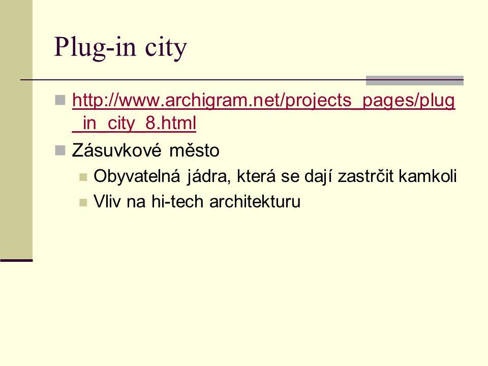 Plug-in city http://www.archigram.net/projects_pages/plug_in_city_8.html. Zásuvkové město. Obyvatelná jádra, která se dají zastrčit kamkoli.