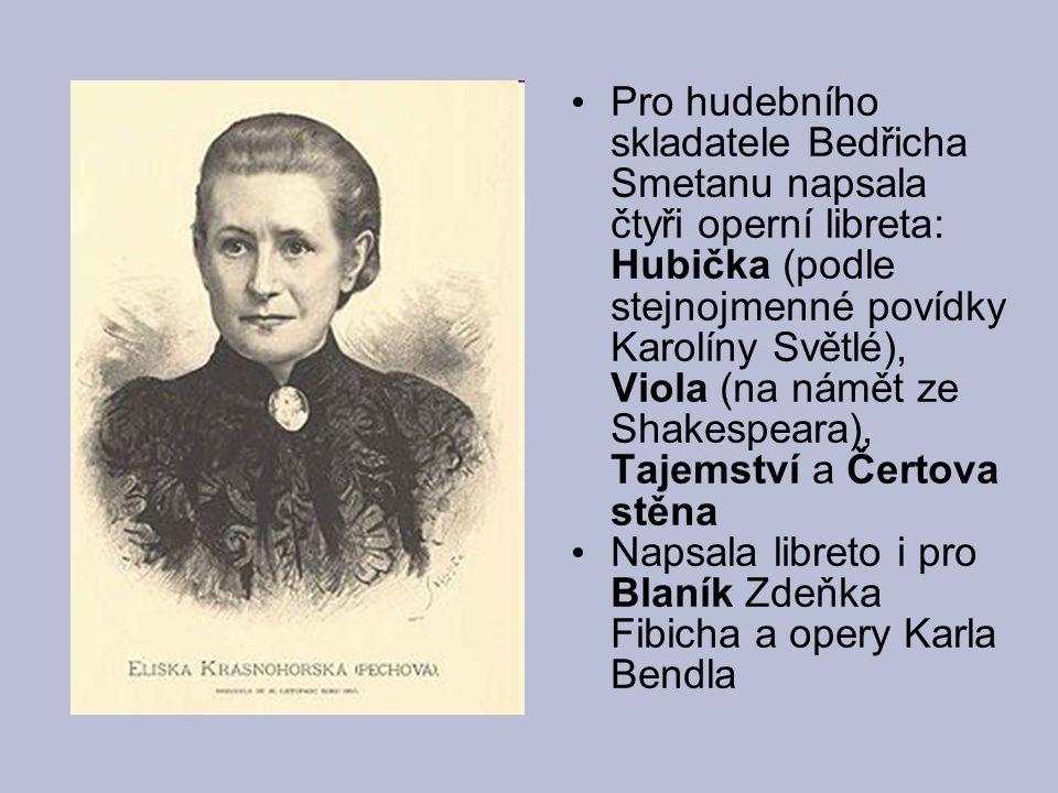 Pro hudebního skladatele Bedřicha Smetanu napsala čtyři operní libreta: Hubička (podle stejnojmenné povídky Karolíny Světlé), Viola (na námět ze Shakespeara), Tajemství a Čertova stěna
