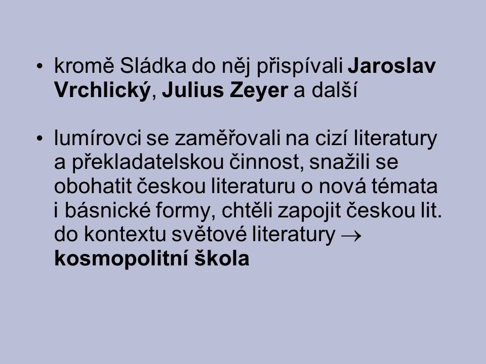 kromě Sládka do něj přispívali Jaroslav Vrchlický, Julius Zeyer a další
