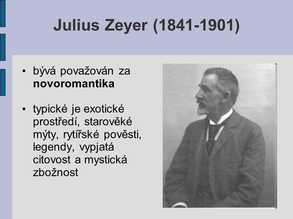 Julius Zeyer (1841-1901) bývá považován za novoromantika