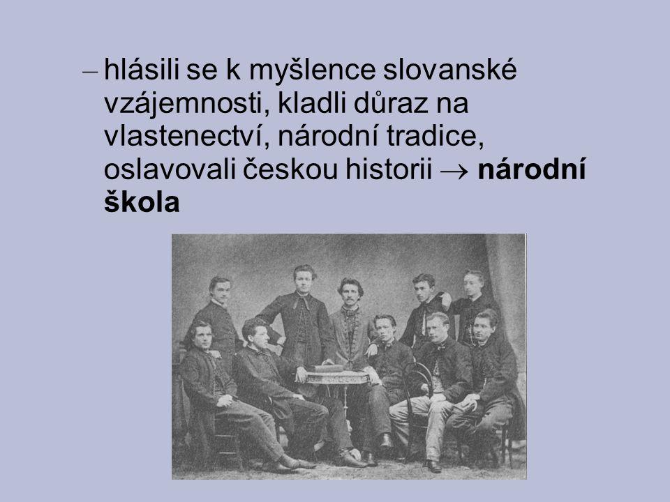 hlásili se k myšlence slovanské vzájemnosti, kladli důraz na vlastenectví, národní tradice, oslavovali českou historii  národní škola