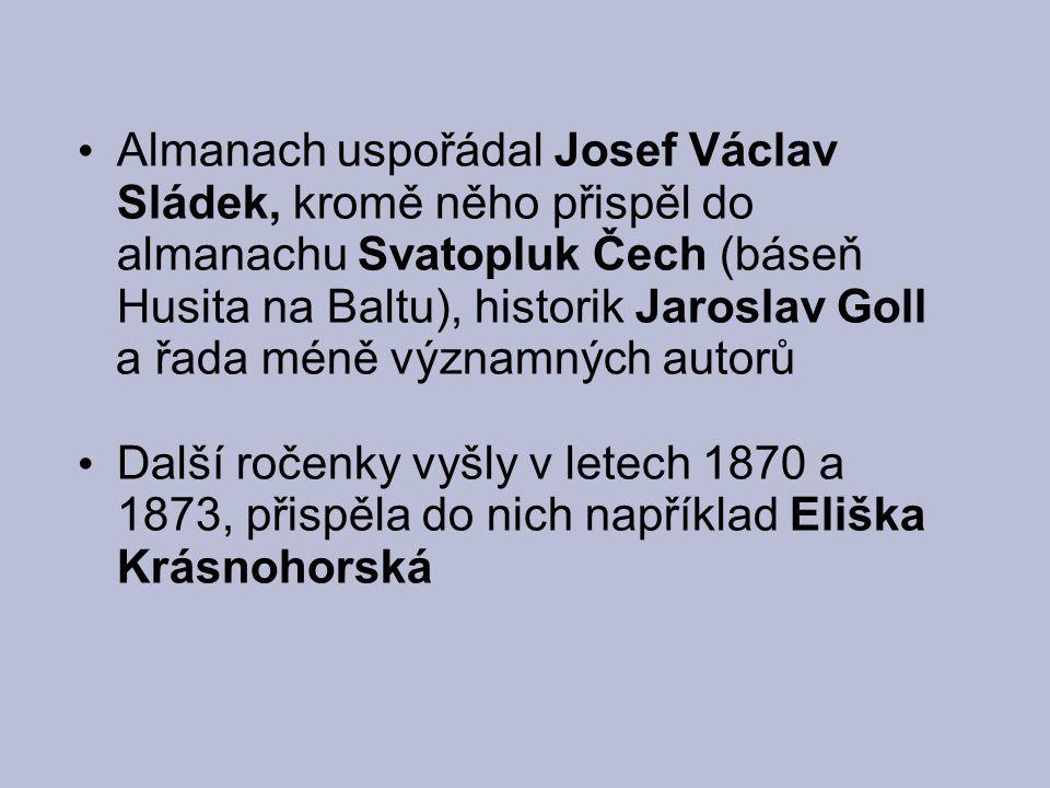 Almanach uspořádal Josef Václav Sládek, kromě něho přispěl do almanachu Svatopluk Čech (báseň Husita na Baltu), historik Jaroslav Goll