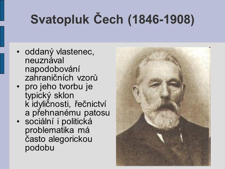 Svatopluk Čech (1846-1908) oddaný vlastenec, neuznával napodobování zahraničních vzorů.