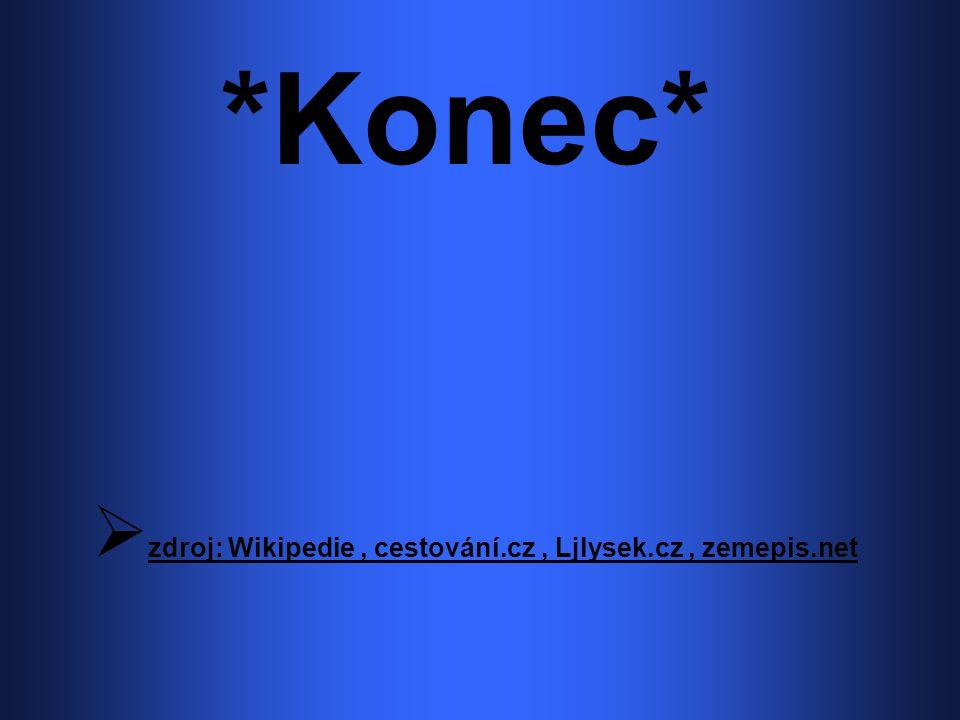 *Konec* zdroj: Wikipedie , cestování.cz , Ljlysek.cz , zemepis.net
