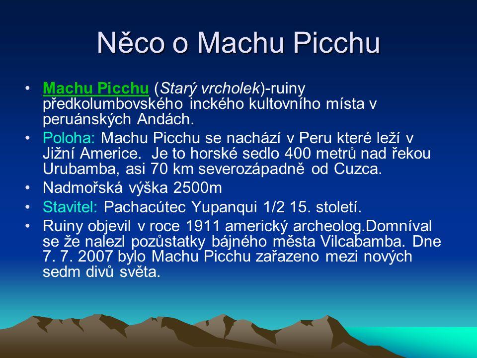Něco o Machu Picchu Machu Picchu (Starý vrcholek)-ruiny předkolumbovského inckého kultovního místa v peruánských Andách.